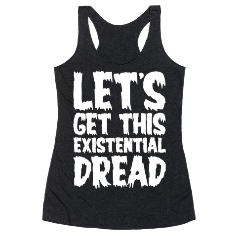 Let's Get This Existential Dread Parody White Print Racerback Tank Top