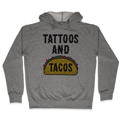 Tattoos And Tacos Hooded Sweatshirt