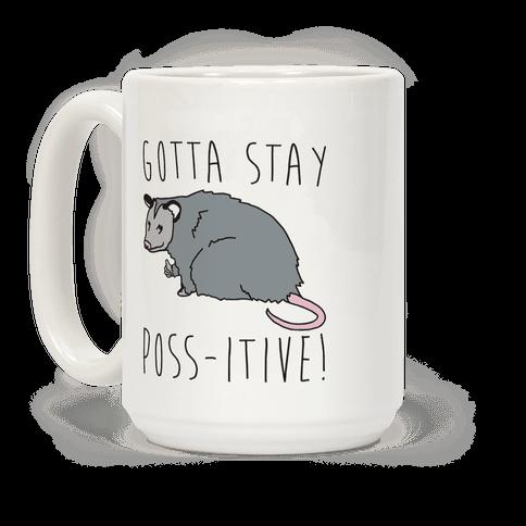 Gotta Stay Poss-itive Opossum  Coffee Mug