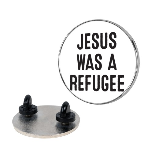 Jesus Was A Refugee Pin