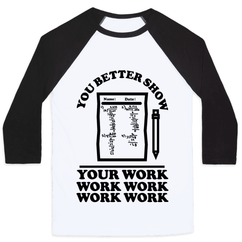 You Better Show Your Work Baseball Tee