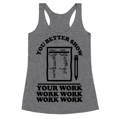 You Better Show Your Work Racerback Tank Top