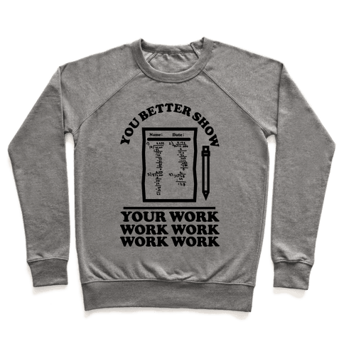 You Better Show Your Work Pullover