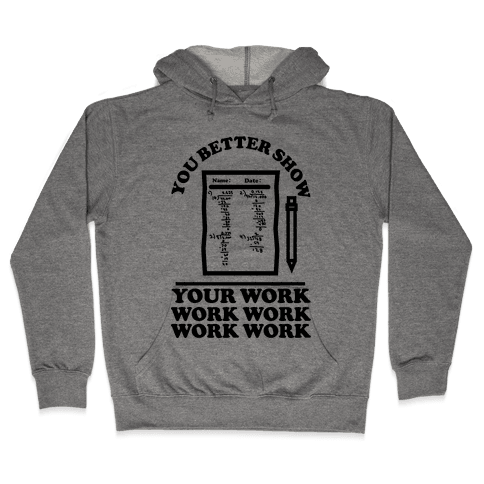 You Better Show Your Work Hooded Sweatshirt