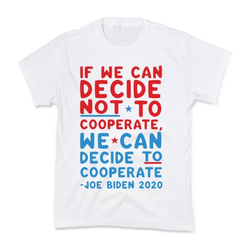 If We Can Decide Not To Cooperate, We Can Decide To Cooperate Kids T-Shirt