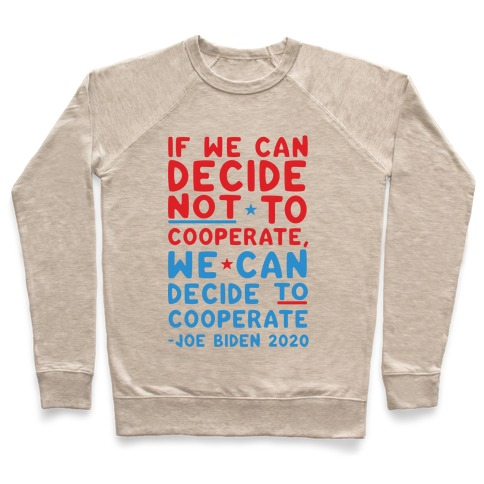 If We Can Decide Not To Cooperate, We Can Decide To Cooperate Pullover