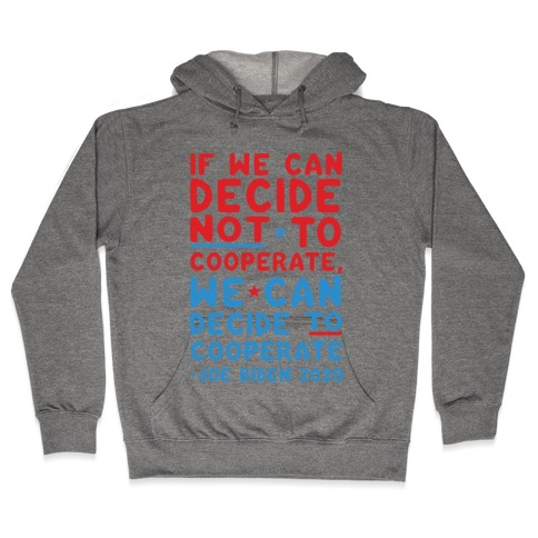 If We Can Decide Not To Cooperate, We Can Decide To Cooperate Hooded Sweatshirt