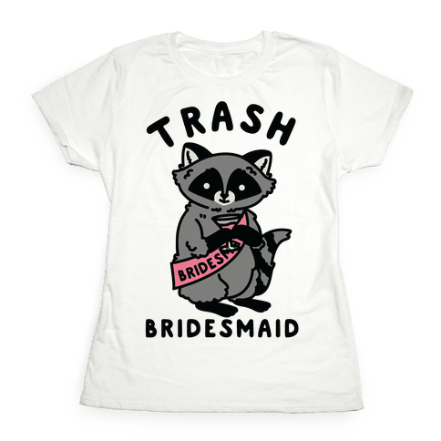 Trash Bridesmaid Raccoon Bachelorette Party Womens T-Shirt