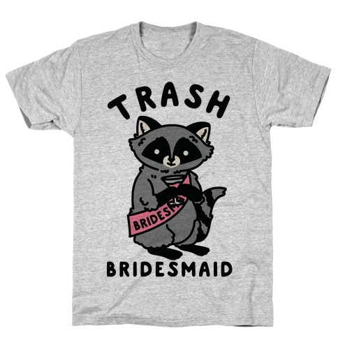 Trash Bridesmaid Raccoon Bachelorette Party T-Shirt