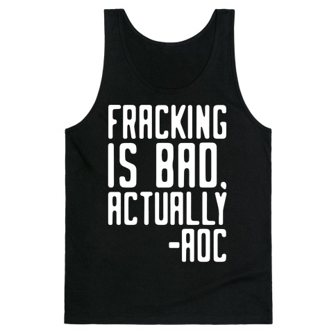 Fracking Is Bad Actually AOC Quote White Print Tank Top