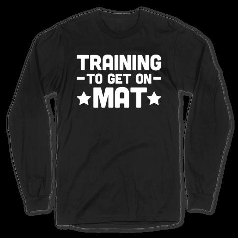 Training To Make Mat Long Sleeve T-Shirt