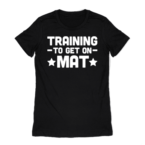 Training To Make Mat Womens T-Shirt