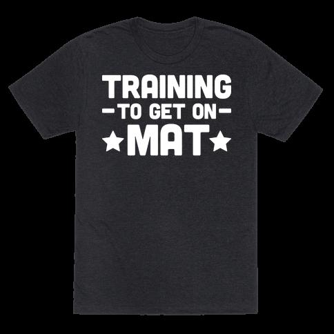 Training To Make Mat Mens/Unisex T-Shirt