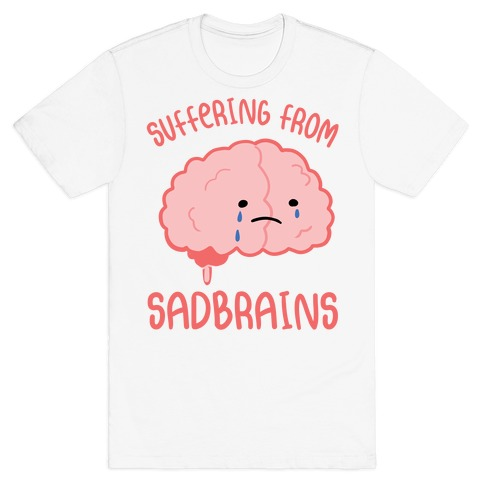 Suffering From Sadbrains T-Shirt