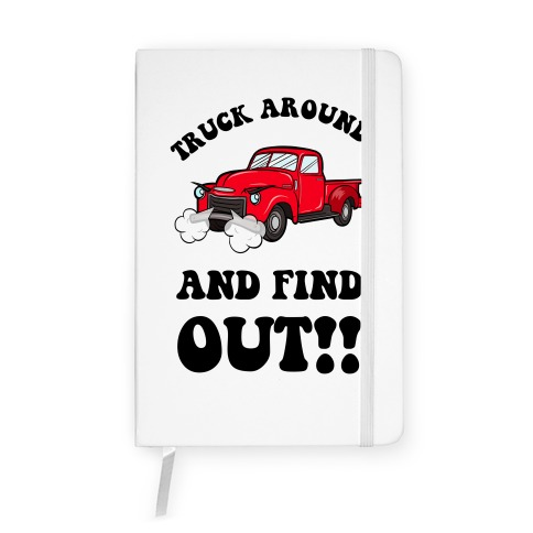 Truck Around and Find Out Notebook