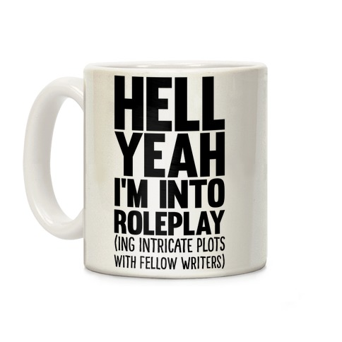 Hell Yeah I'm Into Roleplay(ing Intricate Plots With Fellow Writers) Coffee Mug