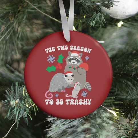 Tis The Season To Be Trashy Ornament