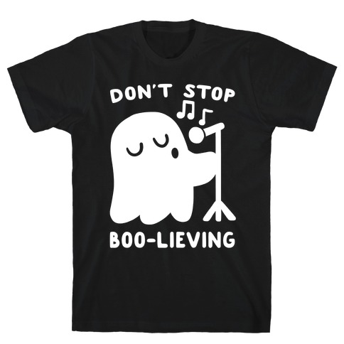 Don't Stop Boo-lieving  Mens T-Shirt