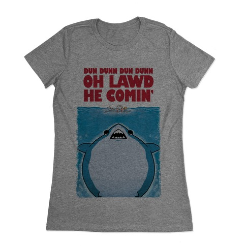 Oh Lawd He Comin' Jaws Parody Womens T-Shirt