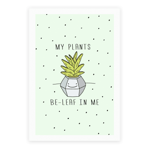 My Plants Be-Leaf In Me Poster