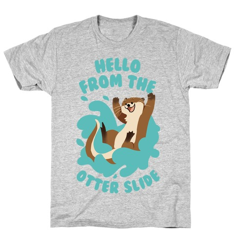Hello From The Otter Slide T-Shirt
