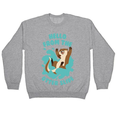 Hello From The Otter Slide Pullover