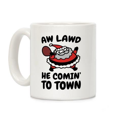 Aw Lawd He Comin' To Town Parody Coffee Mug