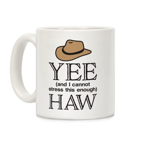 Yee (And I Cannot Stress This Enough) Haw Coffee Mug