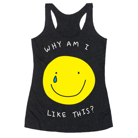 Why Am I Like This Racerback Tank Top