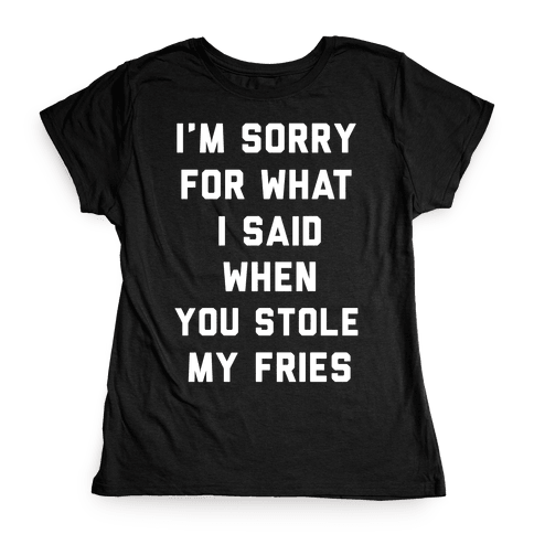 You Stole My Fries Womens T-Shirt