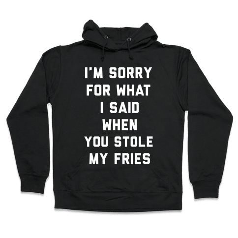 You Stole My Fries Hooded Sweatshirt