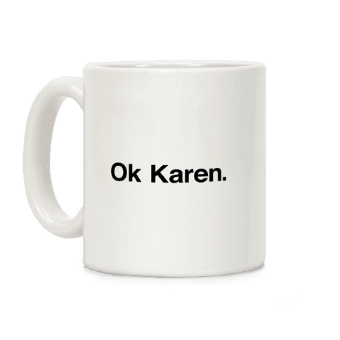 Ok, Karen. Coffee Mug