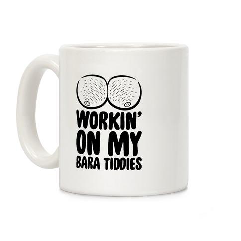 Workin' On My Bara Tiddies Coffee Mug