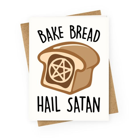 Bake Bread Hail Satan Greeting Card