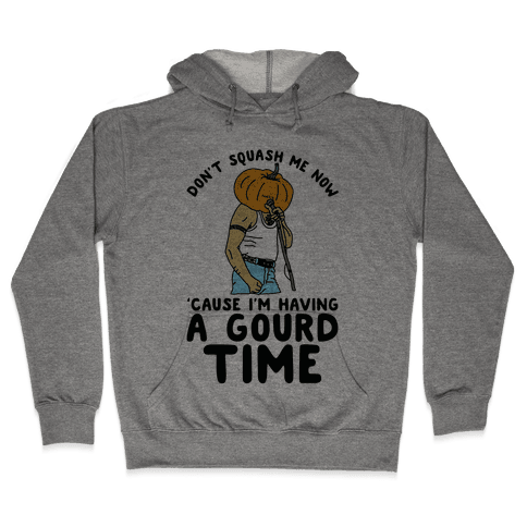 Don't Squash Me Now 'Cause I'm Having a Gourd Time Hooded Sweatshirt