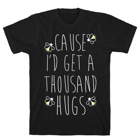 Cause I'd Get a Thousand Hugs Mens T-Shirt