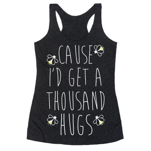 Cause I'd Get a Thousand Hugs Racerback Tank Top