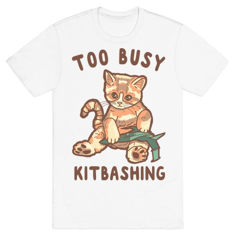 Too Busy Kitbashing Kitten T-Shirt