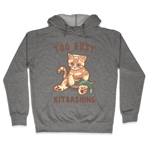 Too Busy Kitbashing Kitten Hooded Sweatshirt