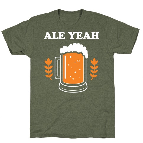 Ale Yeah Mens T-Shirt