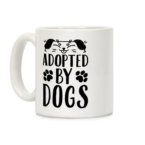 Adopted By Dogs Coffee Mug