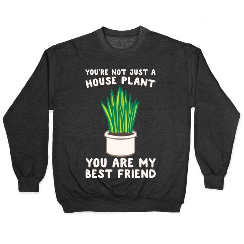 You're Not Just A House Plant White Print Pullover