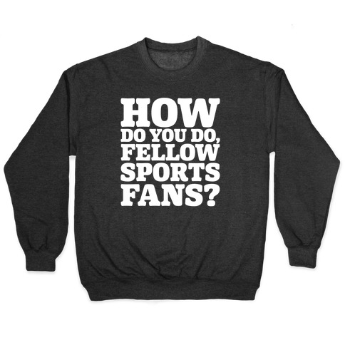 How Do You Do Fellow Sports Fans White Print Pullover
