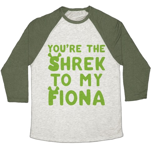 You're The Shrek To My Fiona Parody Baseball Tee