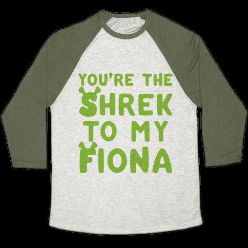 You're The Shrek To My Fiona Parody  Baseball Tee