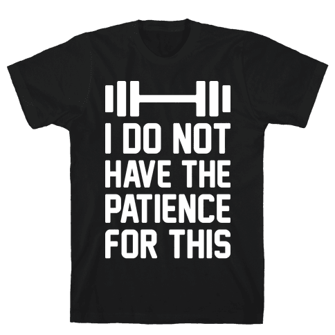 I Do Not Have The Patience For This Mens T-Shirt