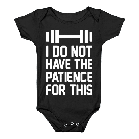 I Do Not Have The Patience For This Baby Onesy