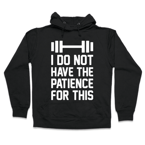 I Do Not Have The Patience For This Hooded Sweatshirt