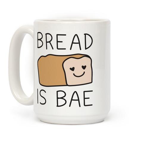 Bread Is Bae Coffee Mugs Lookhuman