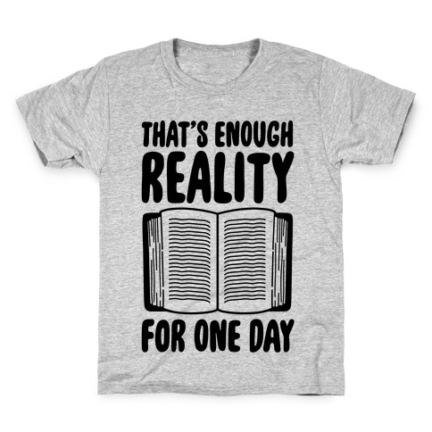 That's Enough Reality For One Day Kids T-Shirt